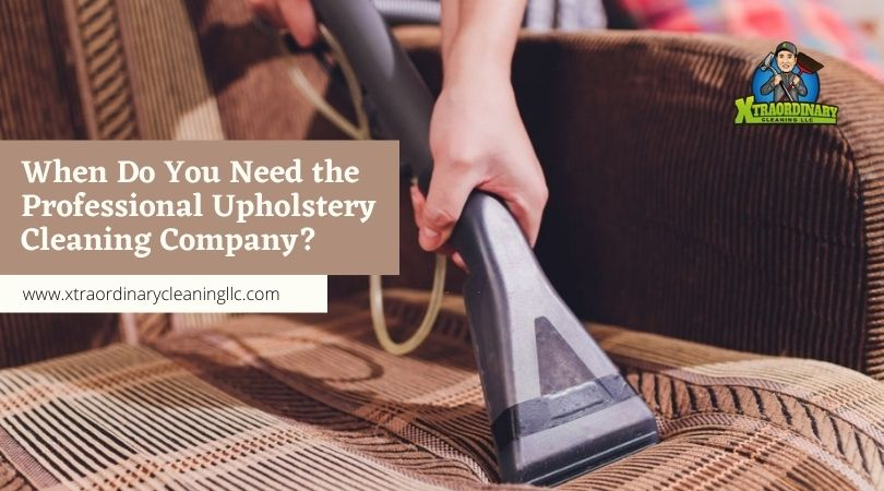 When Do You Need the Professional Upholstery Cleaning Company?