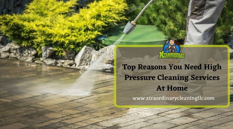 Top Reasons You Need High Pressure Cleaning Services At Home