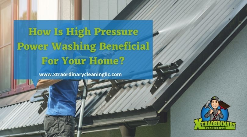 How Is High Pressure Power Washing Beneficial For Your Home?