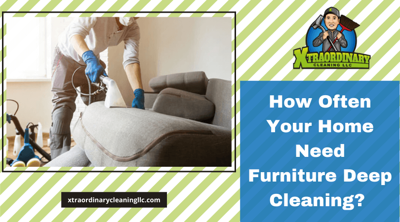 How Often Your Home Need Furniture Deep Cleaning