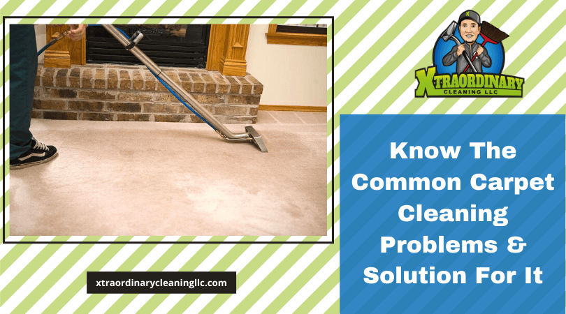Know The Common Carpet Cleaning Problems & Solution For It