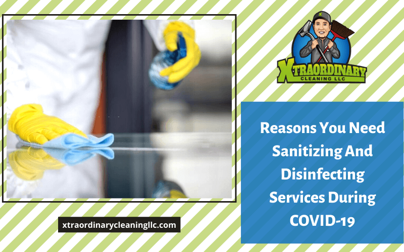 Reasons You Need Sanitizing And Disinfecting Services During COVID-19