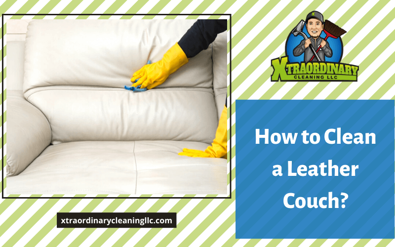 How to Clean a Leather Couch?