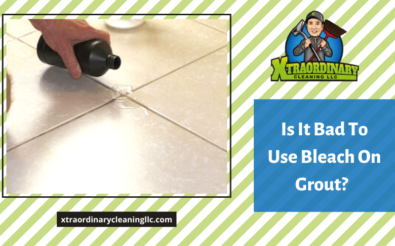 Is It Bad To Use Bleach On Grout?
