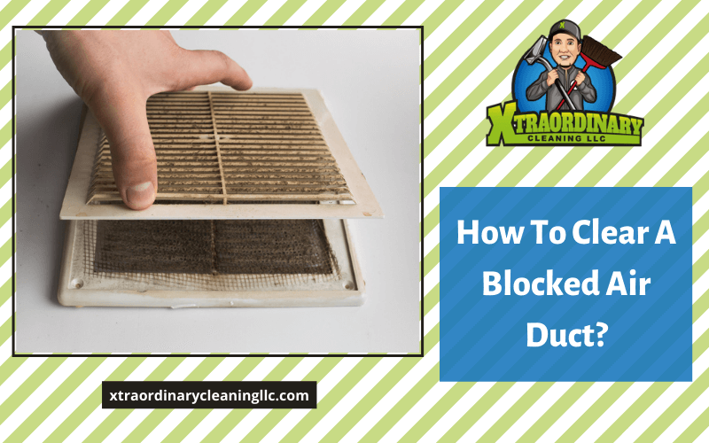 How To Clear A Blocked Air Duct?