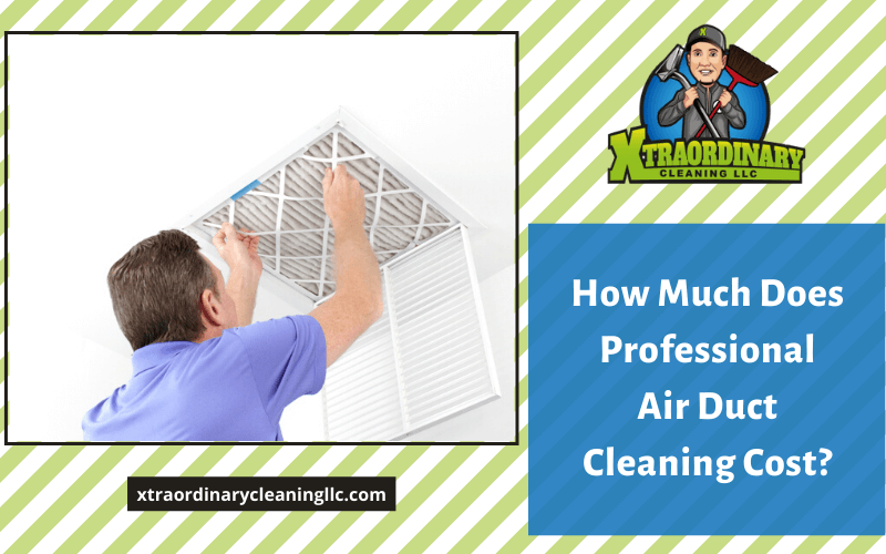 How Much Does Professional Air Duct Cleaning Cost?