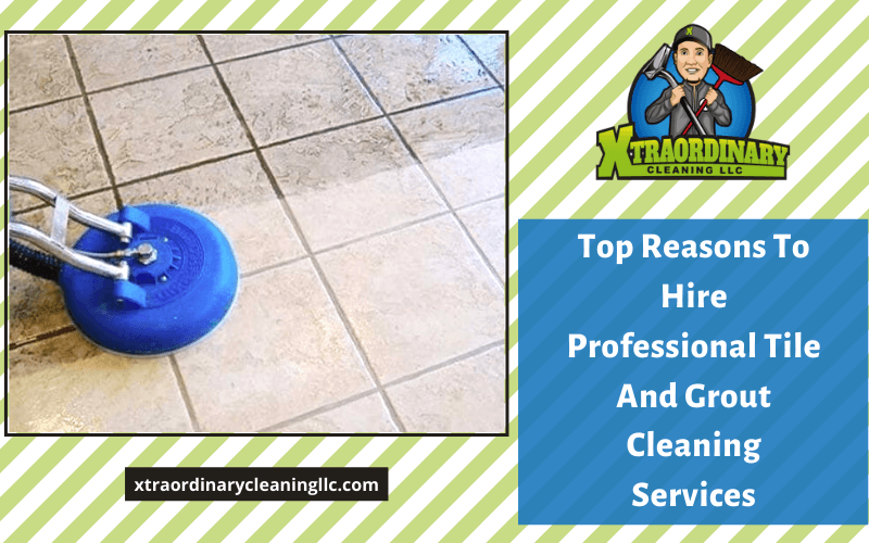Top Reasons To Hire Professional Tile And Grout Cleaning Services
