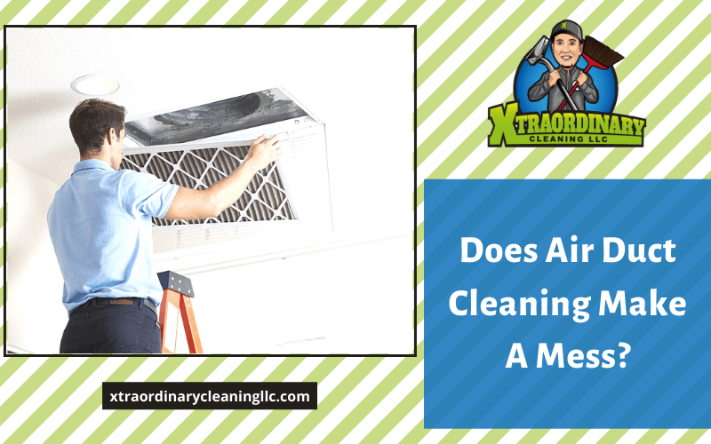 Does Air Duct Cleaning Make A Mess?
